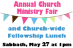 Annual Church Ministry Fair and Church-wide Fellowship Lunch, Sabbath, May 27, 2017 at 1:00 PM