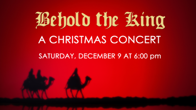 Behold the King, A Christmas Concert, December 9, 2017 at 6 PM