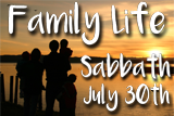 Family Life, Sabbath, July 30th