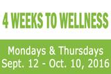 4 Weeks To Wellness, Mondays & Thursdays, September 12 - October 10, 2016