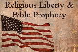 Religious Liberty & Bible Prophecy