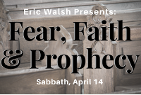 Eric Walsh Presents: Fear, Faith & Prophecy