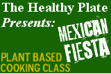 The Healthy Plate Presents Mexican Fiesta, a plant based cooking class.