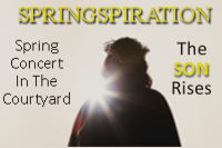 Springspiration, The Son Rises, spring concert in the courtyard.
