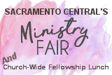 Sacramento Central's Ministry Fair and Church-Wide Fellowship Lunch