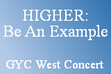 Higher: Be An Example. GYC West Concert