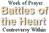 Week of Prayer. Battles of the Heart - Controversy Within