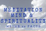 Meditation, Mind & Spirituality Myths vs. Facts