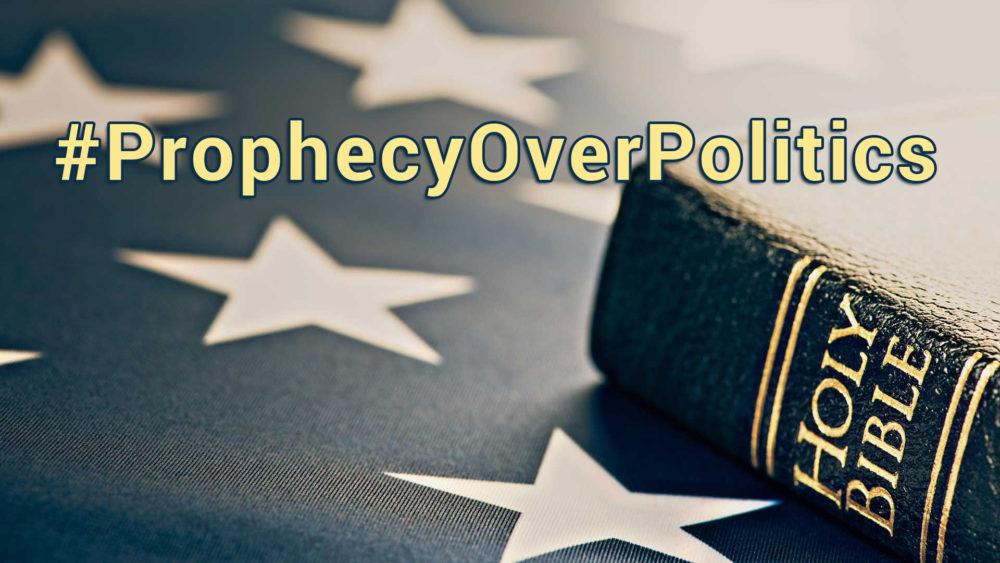 #ProphecyOverPolitics