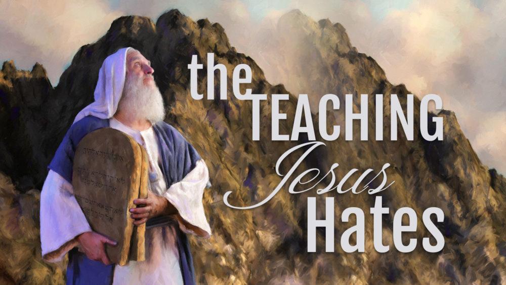 The Teaching Jesus Hates