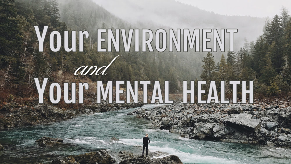 Your Environment & Your Mental Health