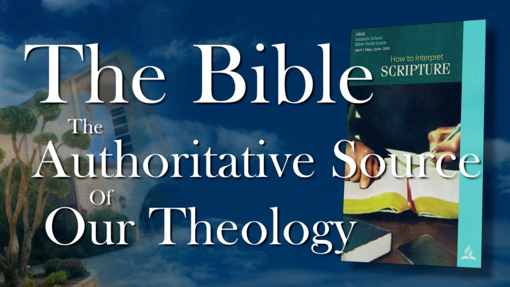 The Scriptures: The Bible--The Authoritative Source Of Our Theology (4 of 13)