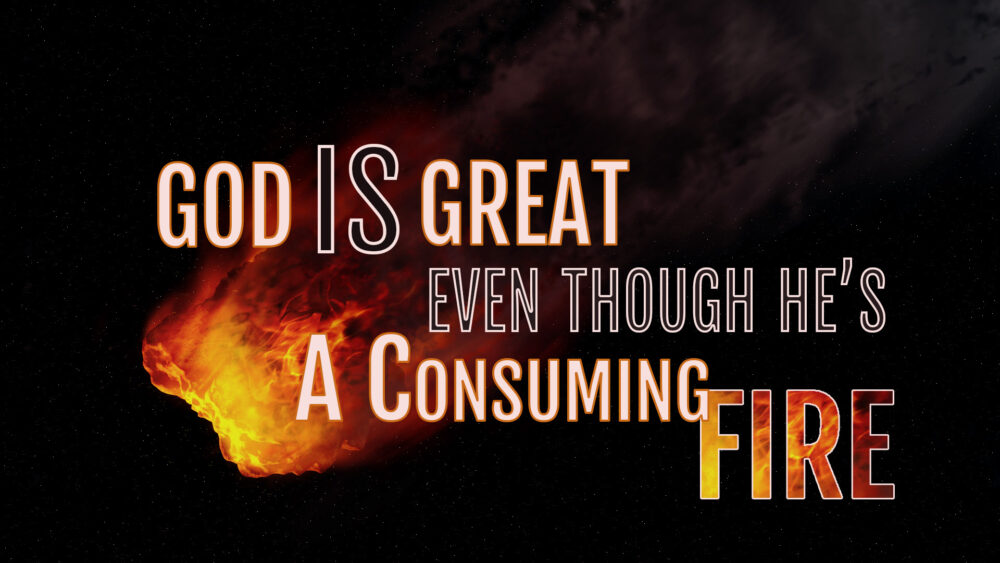 God Is Great Even Though He's A Consuming Fire Image