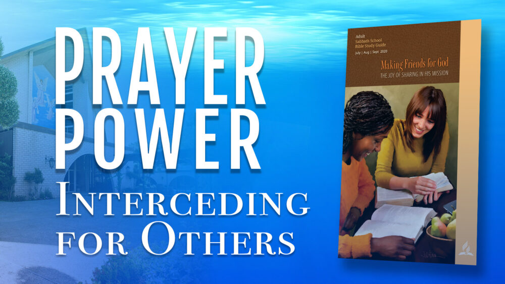 Making Friends for God: Prayer Power - Interceding For Others (4 of 13)