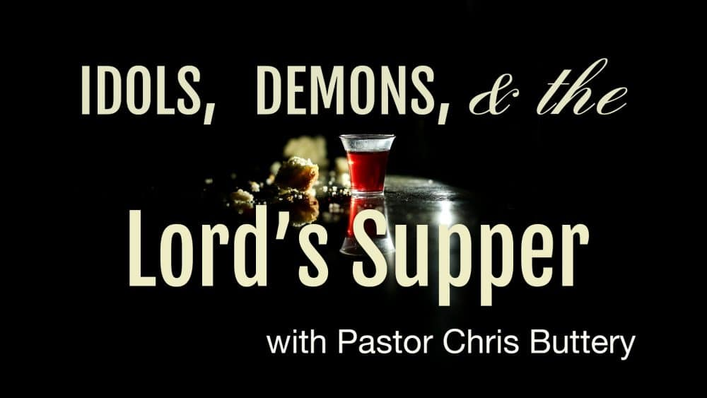 Idols, Demons & The Lord's Supper