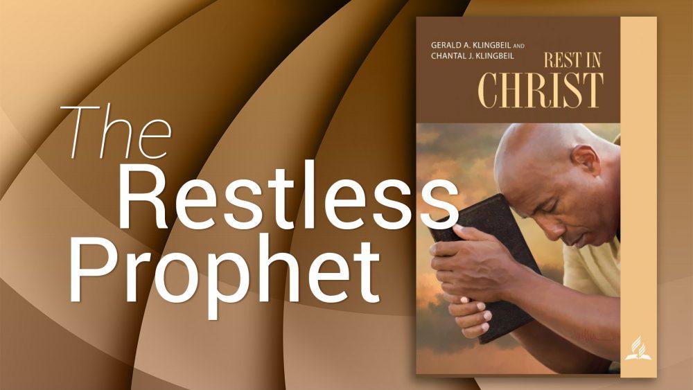 """Rest in Christ: """"The Restless Prophet\"""