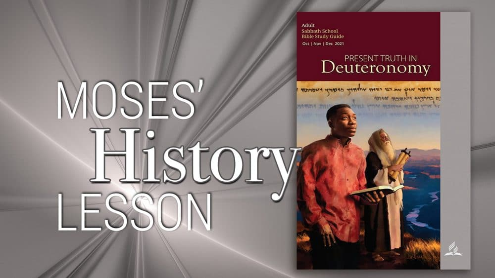 """Present Truth in Deuteronomy: """"Moses' History Lesson\"""