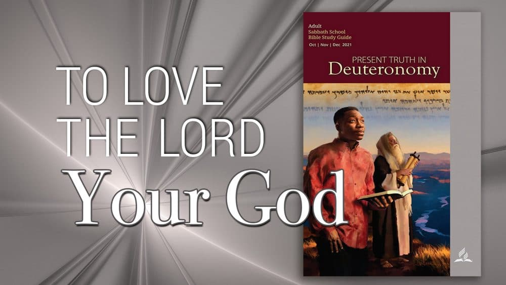 """Present Truth in Deuteronomy: """"To Love the Lord Your God\"""