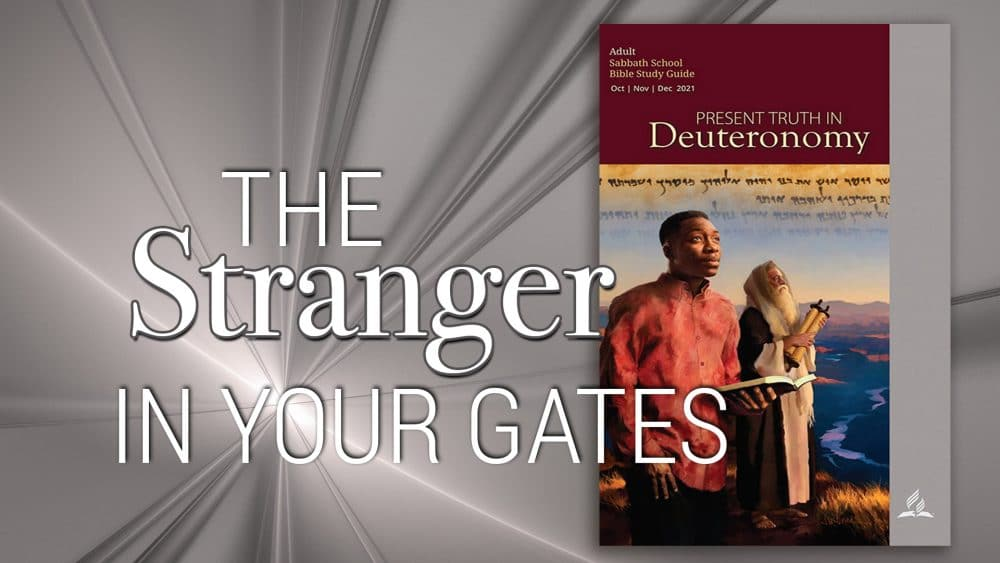 """Present Truth in Deuteronomy: """"The Stranger in Your Gates"""